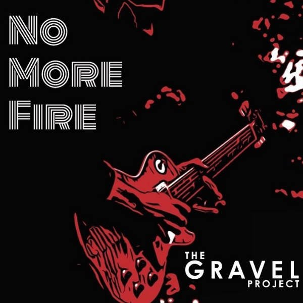 The Gravel Project —No More Fire